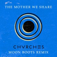 CHVRCHES-The-Mother-We-Share-Moon-Boots-Remix